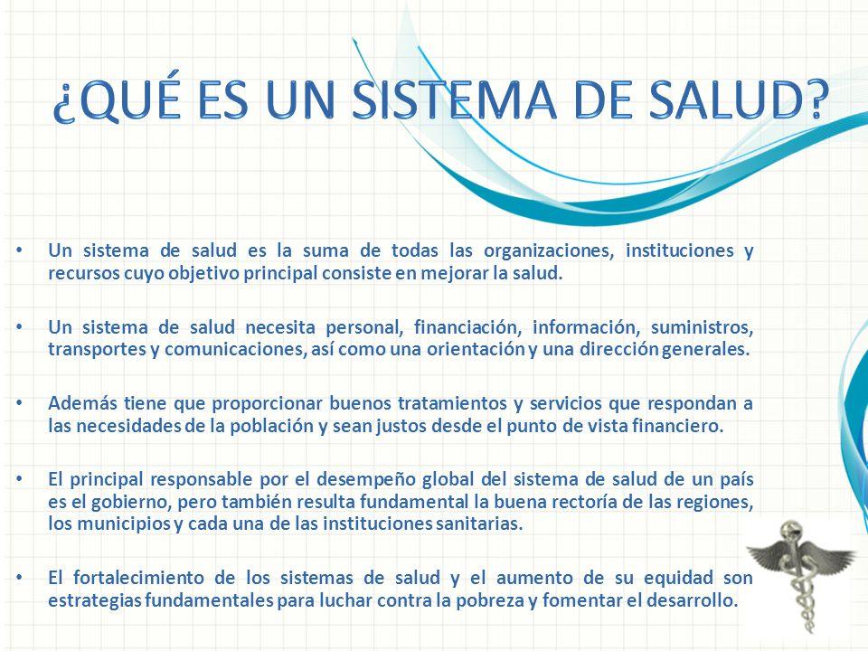 Un sistema de salud es la suma de todas las organizaciones, instituciones y recursos cuyo objetivo principal consiste en mejorar la salud. Un sistema