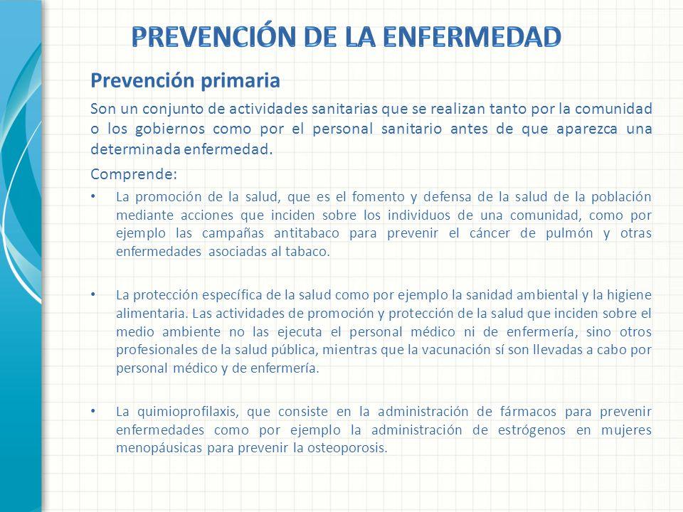 Prevención primaria Son un conjunto de actividades sanitarias que se realizan tanto por la comunidad o los gobiernos como por el personal sanitario an