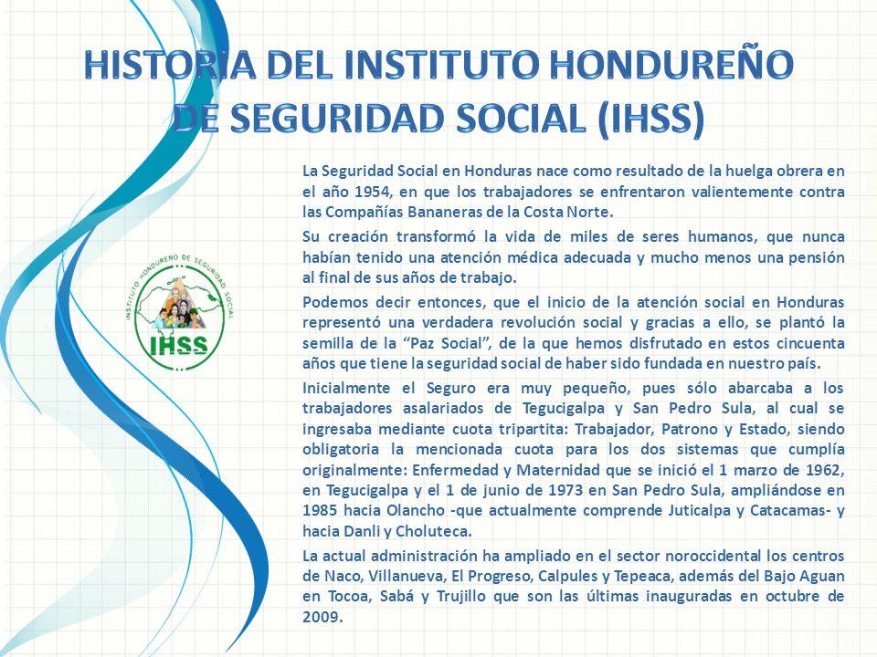 La Seguridad Social en Honduras nace como resultado de la huelga obrera en el año 1954, en que los trabajadores se enfrentaron valientemente contra la