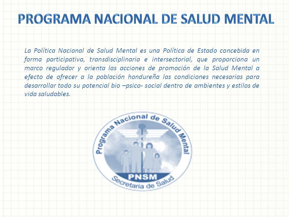 La Política Nacional de Salud Mental es una Política de Estado concebida en forma participativa, transdisciplinaria e intersectorial, que proporciona