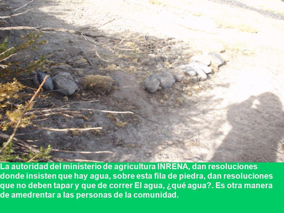 La autoridad del ministerio de agricultura INRENA, dan resoluciones donde insisten que hay agua, sobre esta fila de piedra, dan resoluciones que no de