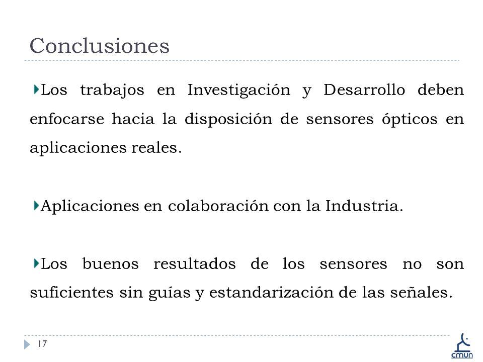Conclusiones 17 Los trabajos en Investigación y Desarrollo deben enfocarse hacia la disposición de sensores ópticos en aplicaciones reales.