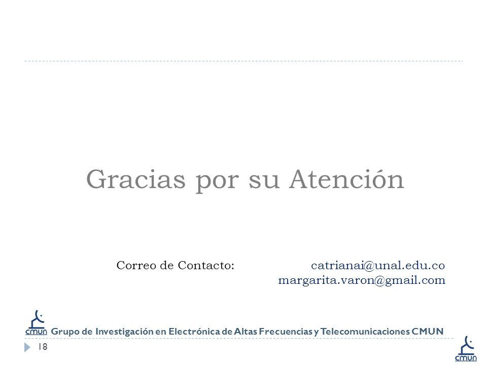 18 Gracias por su Atención Correo de Contacto: catrianai@unal.edu.co margarita.varon@gmail.com Grupo de Investigación en Electrónica de Altas Frecuencias y Telecomunicaciones CMUN
