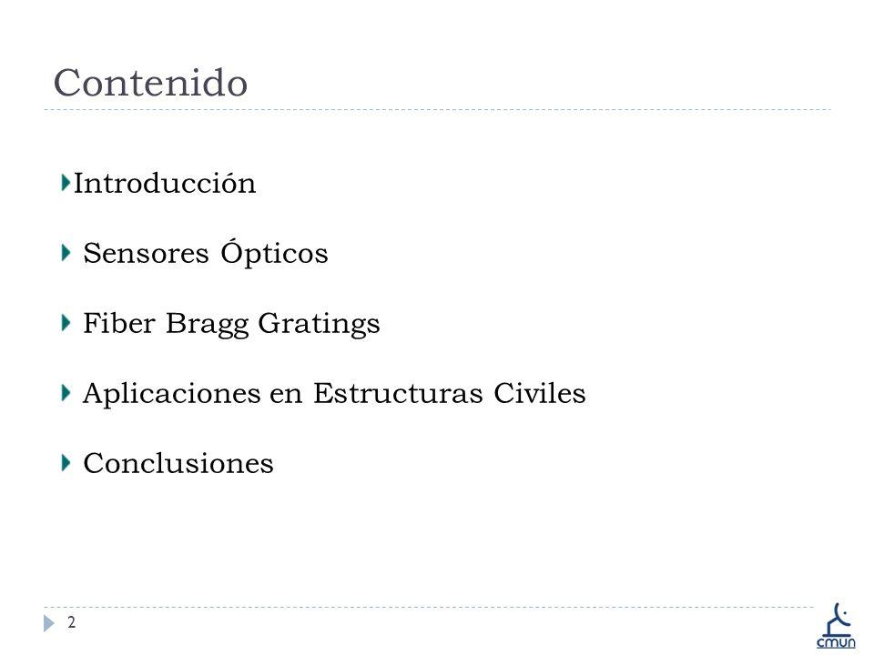 Contenido 2 Introducción Sensores Ópticos Fiber Bragg Gratings Aplicaciones en Estructuras Civiles Conclusiones