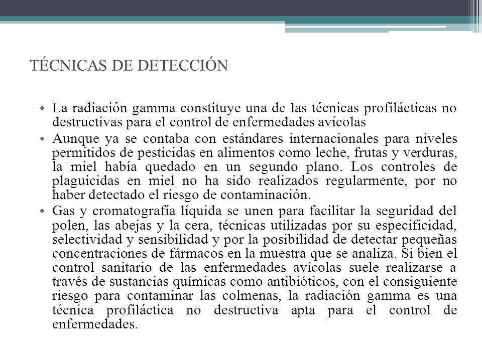 TÉCNICAS DE DETECCIÓN La radiación gamma constituye una de las técnicas profilácticas no destructivas para el control de enfermedades avícolas Aunque