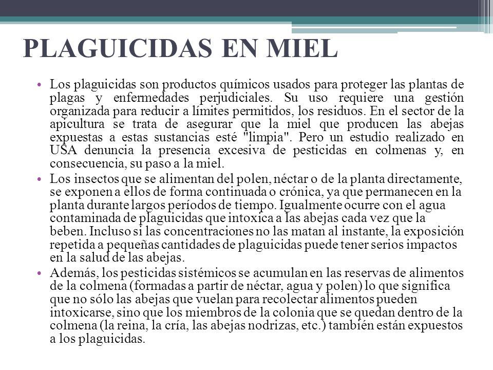 PLAGUICIDAS EN MIEL Los plaguicidas son productos químicos usados para proteger las plantas de plagas y enfermedades perjudiciales. Su uso requiere un