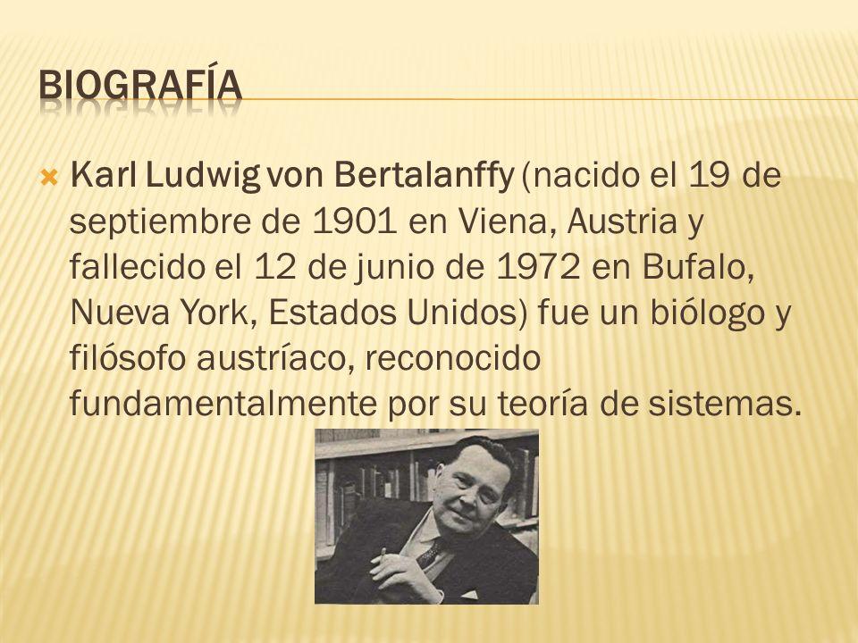 Karl Ludwig von Bertalanffy (nacido el 19 de septiembre de 1901 en Viena, Austria y fallecido el 12 de junio de 1972 en Bufalo, Nueva York, Estados Unidos) fue un biólogo y filósofo austríaco, reconocido fundamentalmente por su teoría de sistemas.