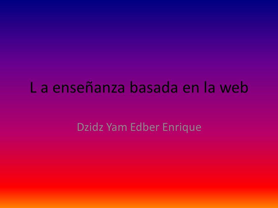 L a enseñanza basada en la web Dzidz Yam Edber Enrique