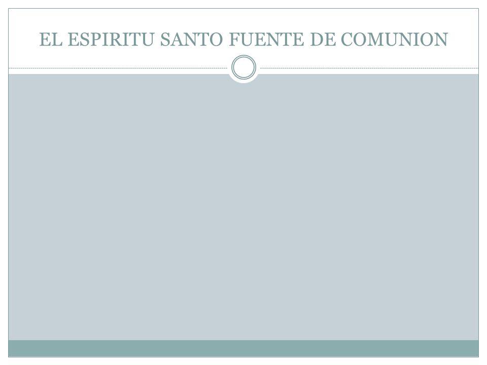 EL ESPIRITU SANTO FUENTE DE COMUNION