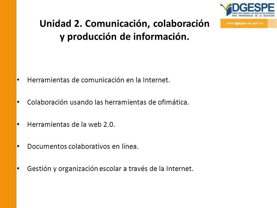 Unidad 2. Comunicación, colaboración y producción de información. Herramientas de comunicación en la Internet. Colaboración usando las herramientas de