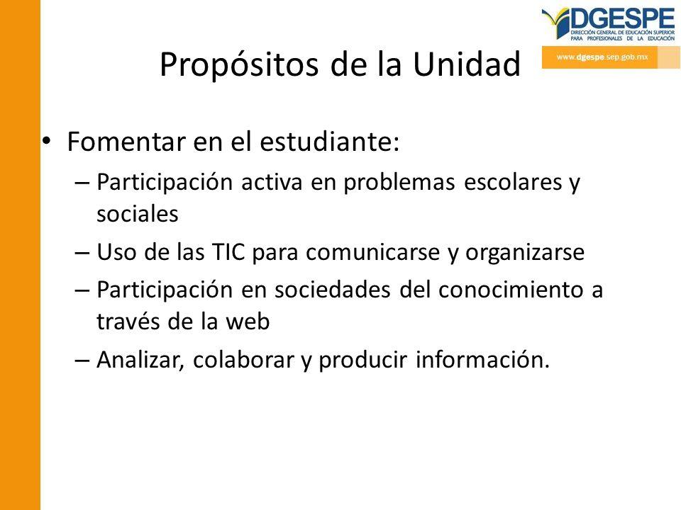 Propósitos de la Unidad Fomentar en el estudiante: – Participación activa en problemas escolares y sociales – Uso de las TIC para comunicarse y organi