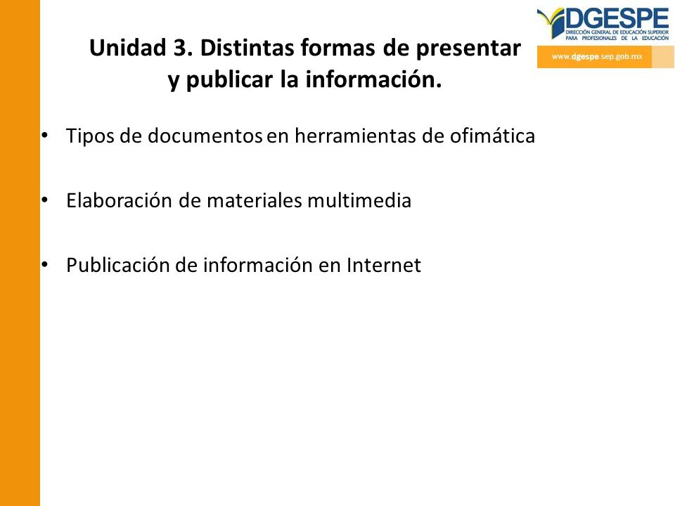 Unidad 3. Distintas formas de presentar y publicar la información. Tipos de documentos en herramientas de ofimática Elaboración de materiales multimed