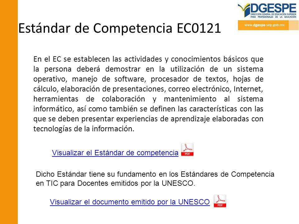 Estándar de Competencia EC0121 En el EC se establecen las actividades y conocimientos básicos que la persona deberá demostrar en la utilización de un