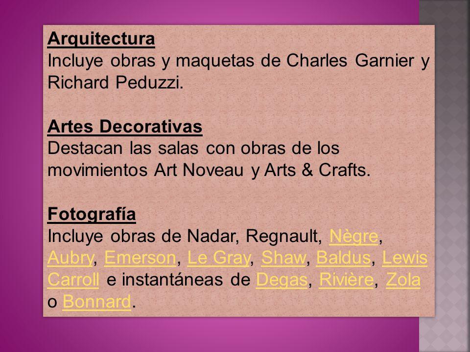 Arquitectura Incluye obras y maquetas de Charles Garnier y Richard Peduzzi. Artes Decorativas Destacan las salas con obras de los movimientos Art Nove