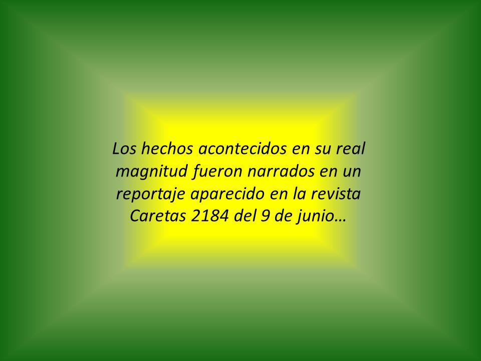 Los hechos acontecidos en su real magnitud fueron narrados en un reportaje aparecido en la revista Caretas 2184 del 9 de junio…