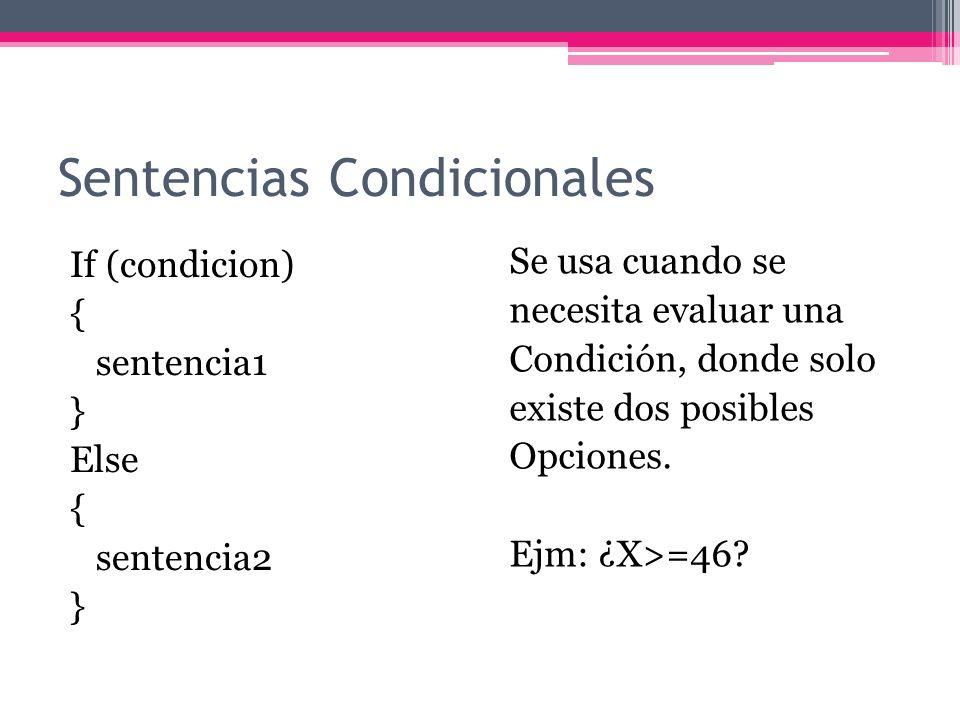 Sentencias Condicionales If (condicion) { sentencia1 } Else If (condición2) { sentencia2 } Else { sentencia3 } Se usa cuando se necesita evaluar varias Condiciones de forma Consecutiva.