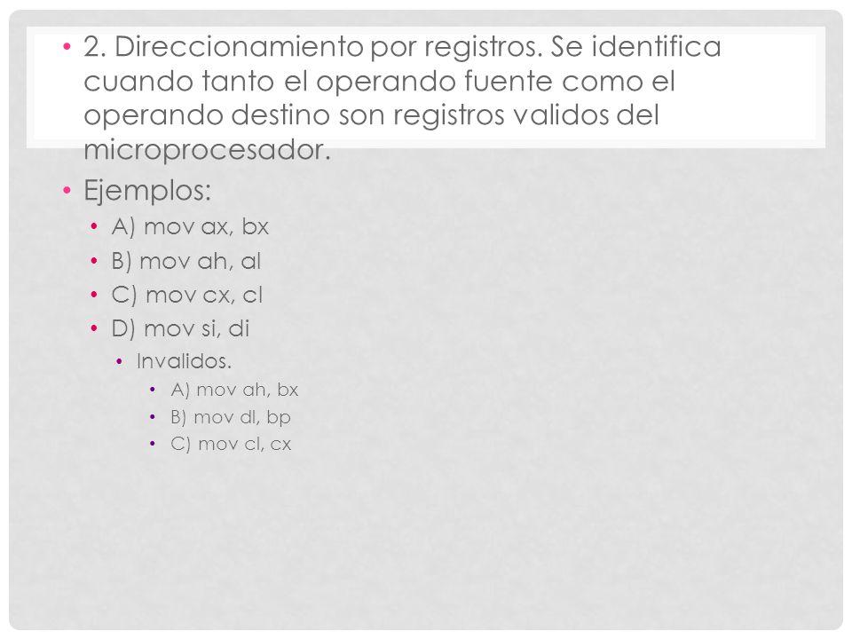 2. Direccionamiento por registros. Se identifica cuando tanto el operando fuente como el operando destino son registros validos del microprocesador. E