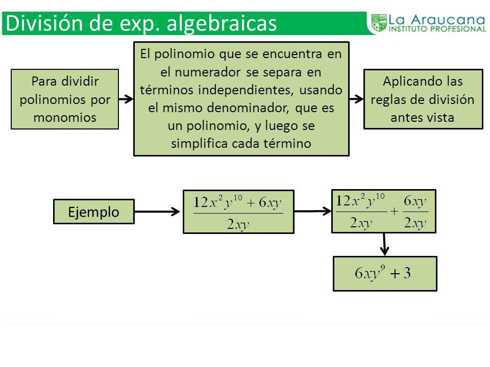 División de exp. algebraicas Para dividir polinomios por monomios El polinomio que se encuentra en el numerador se separa en términos independientes,