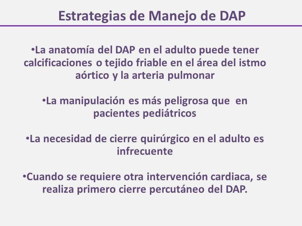 Estrategias de Manejo de DAP La anatomía del DAP en el adulto puede tener calcificaciones o tejido friable en el área del istmo aórtico y la arteria p