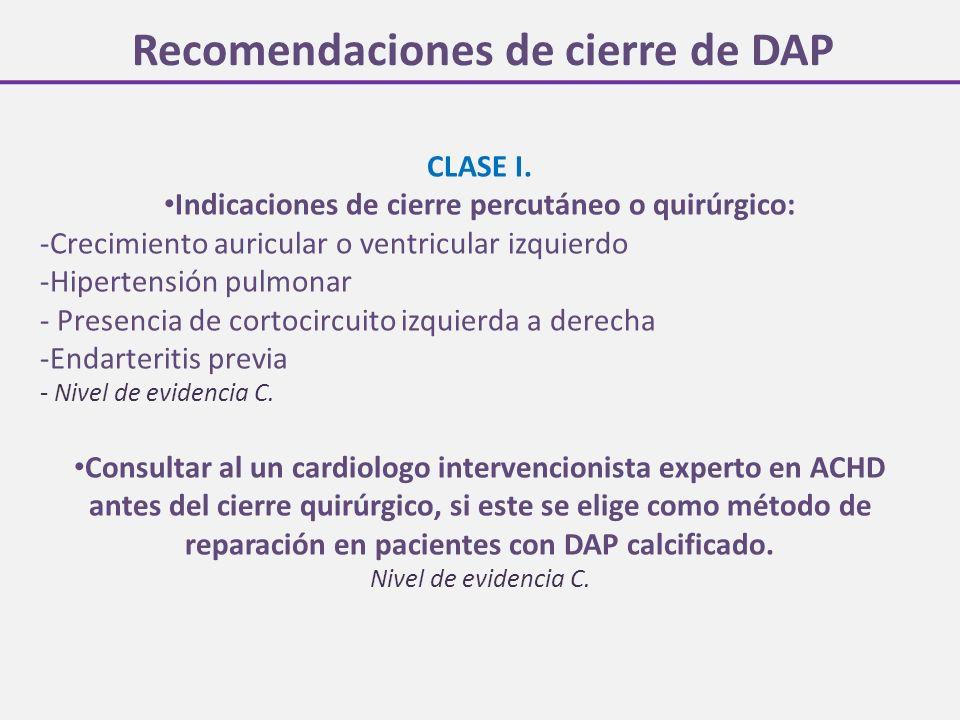 Recomendaciones de cierre de DAP CLASE I. Indicaciones de cierre percutáneo o quirúrgico: -Crecimiento auricular o ventricular izquierdo -Hipertensión