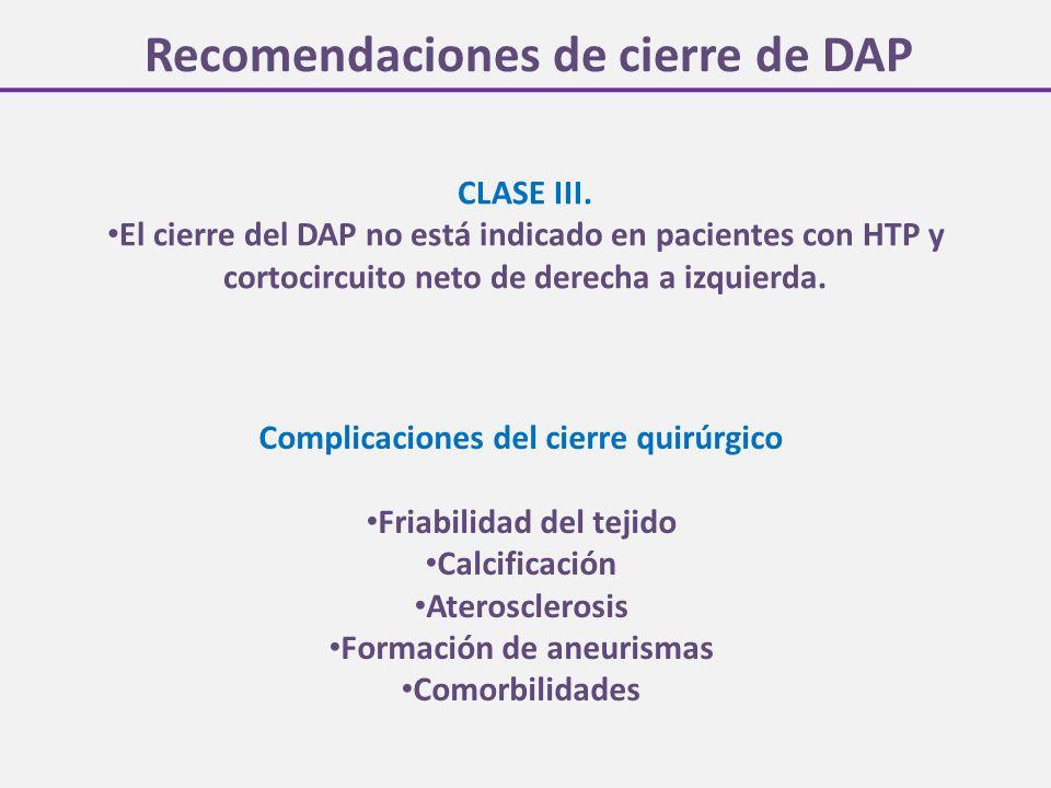 Recomendaciones de cierre de DAP CLASE III. El cierre del DAP no está indicado en pacientes con HTP y cortocircuito neto de derecha a izquierda. Compl