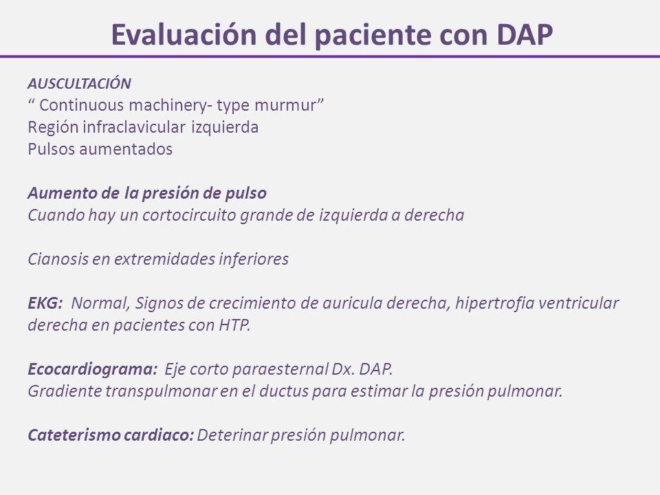 Evaluación del paciente con DAP AUSCULTACIÓN Continuous machinery- type murmur Región infraclavicular izquierda Pulsos aumentados Aumento de la presió