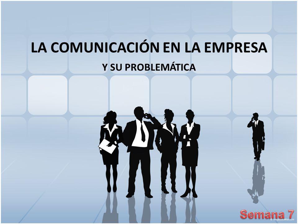 LA COMUNICACIÓN EN LA EMPRESA Y SU PROBLEMÁTICA