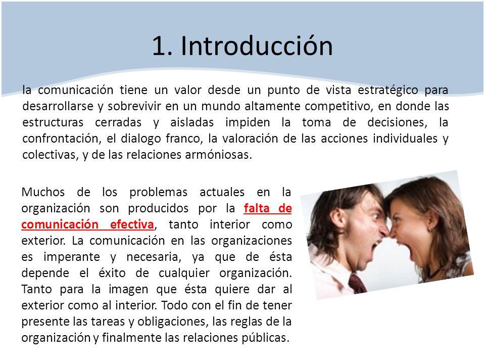 1. Introducción la comunicación tiene un valor desde un punto de vista estratégico para desarrollarse y sobrevivir en un mundo altamente competitivo,