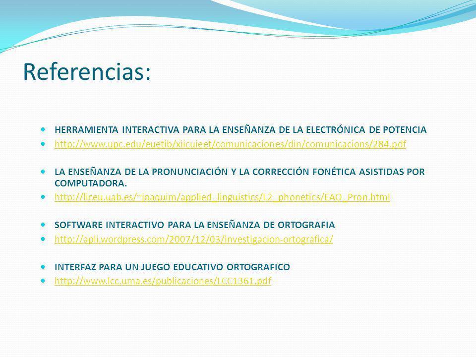 Referencias: HERRAMIENTA INTERACTIVA PARA LA ENSEÑANZA DE LA ELECTRÓNICA DE POTENCIA http://www.upc.edu/euetib/xiicuieet/comunicaciones/din/comunicaci