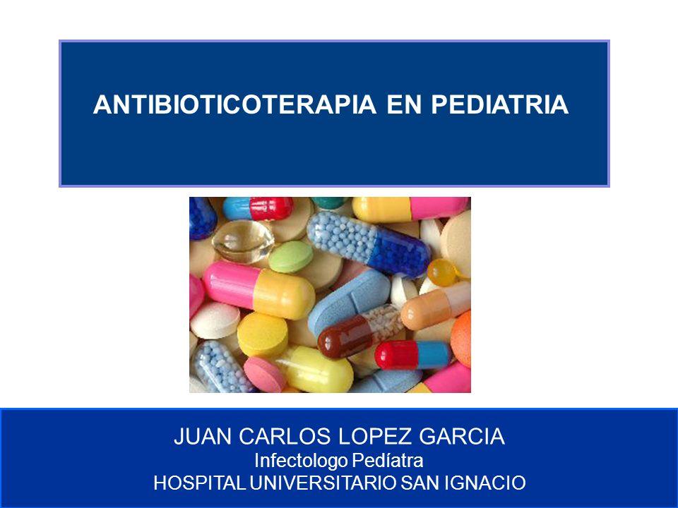 Comité de Prevención y Control de Infecciones Asociadas a la Atención de Salud ANTIBIOTICOTERAPIA EN PEDIATRIA JUAN CARLOS LOPEZ GARCIA Infectologo Pedíatra HOSPITAL UNIVERSITARIO SAN IGNACIO