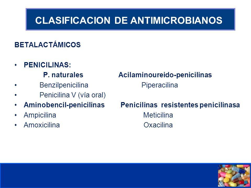 Comité de Prevención y Control de Infecciones Asociadas a la Atención de Salud CLASIFICACION DE ANTIMICROBIANOS BETALACTÁMICOS PENICILINAS: P. natural