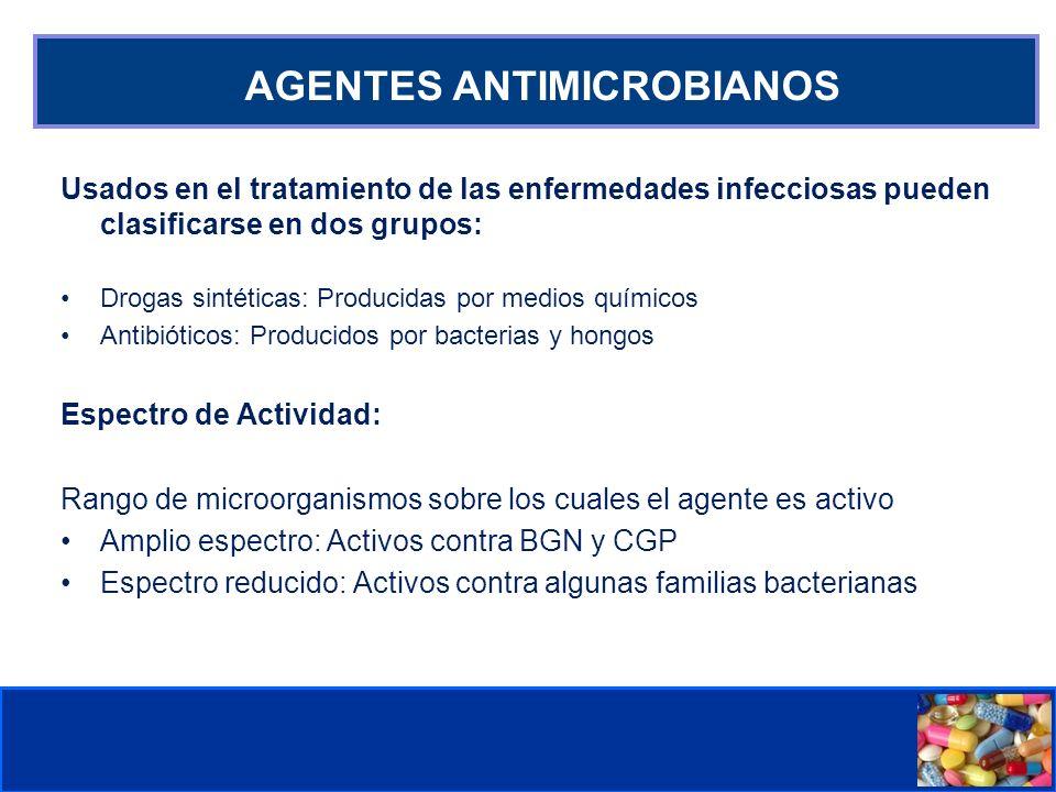 Comité de Prevención y Control de Infecciones Asociadas a la Atención de Salud AGENTES ANTIMICROBIANOS Usados en el tratamiento de las enfermedades infecciosas pueden clasificarse en dos grupos: Drogas sintéticas: Producidas por medios químicos Antibióticos: Producidos por bacterias y hongos Espectro de Actividad: Rango de microorganismos sobre los cuales el agente es activo Amplio espectro: Activos contra BGN y CGP Espectro reducido: Activos contra algunas familias bacterianas