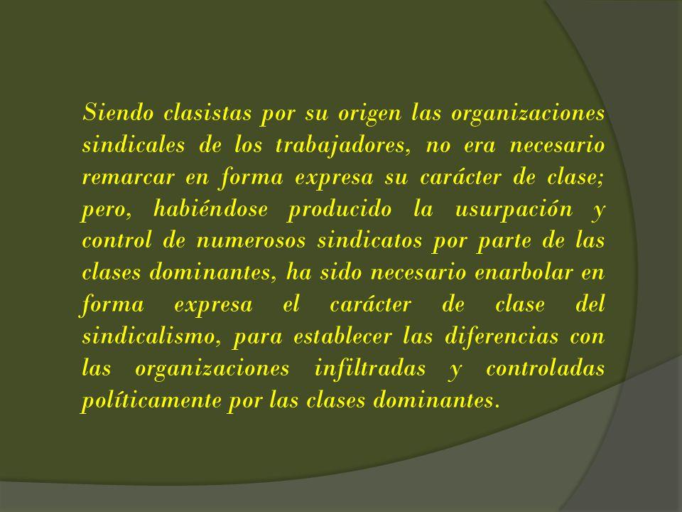 Siendo clasistas por su origen las organizaciones sindicales de los trabajadores, no era necesario remarcar en forma expresa su carácter de clase; per