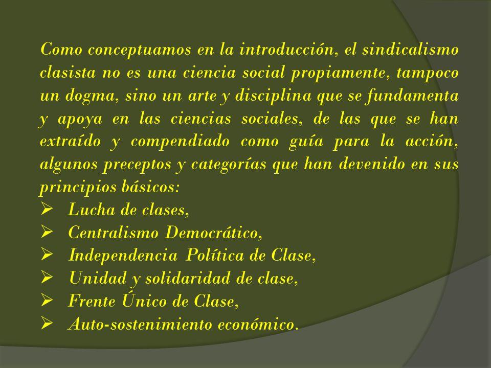 Como conceptuamos en la introducción, el sindicalismo clasista no es una ciencia social propiamente, tampoco un dogma, sino un arte y disciplina que s