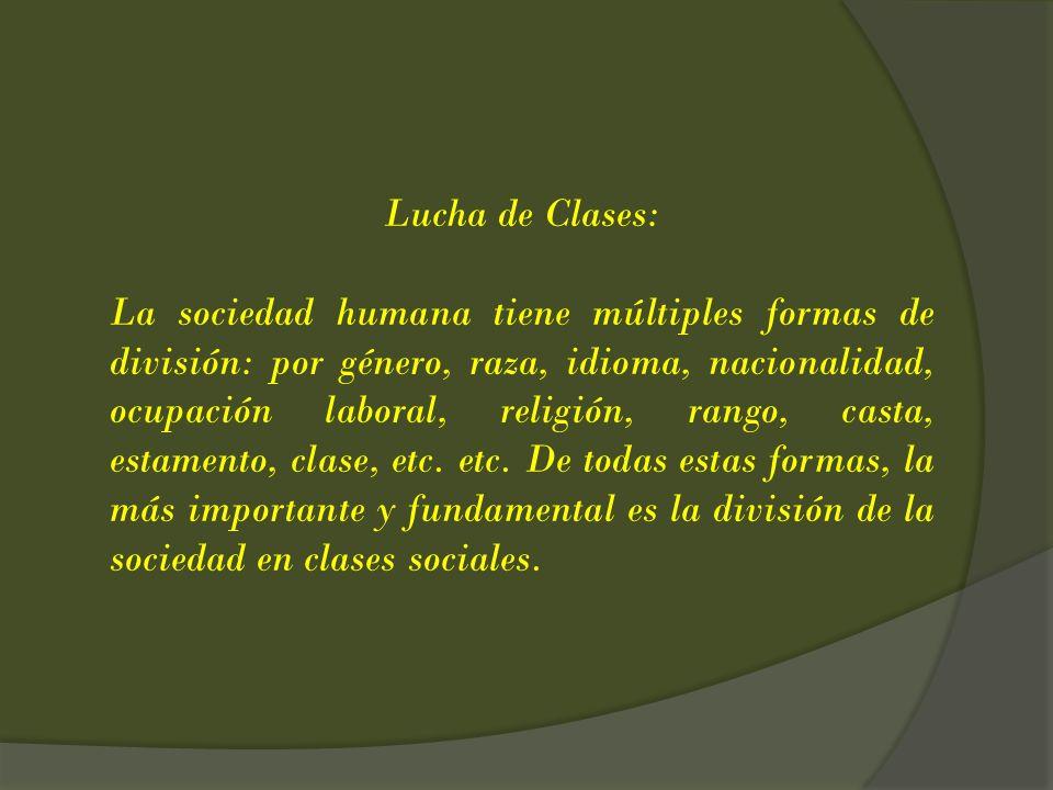 Lucha de Clases: La sociedad humana tiene múltiples formas de división: por género, raza, idioma, nacionalidad, ocupación laboral, religión, rango, ca