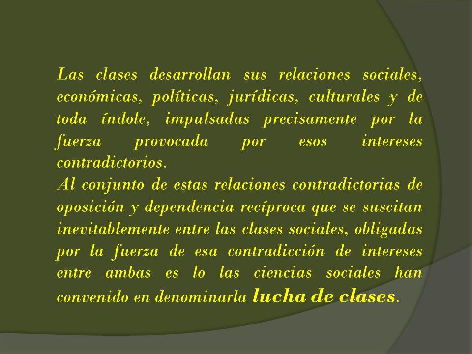 Las clases desarrollan sus relaciones sociales, económicas, políticas, jurídicas, culturales y de toda índole, impulsadas precisamente por la fuerza p