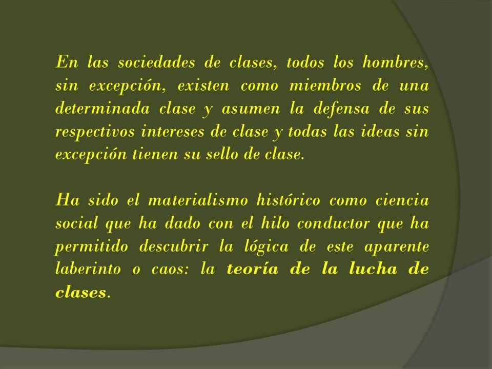En las sociedades de clases, todos los hombres, sin excepción, existen como miembros de una determinada clase y asumen la defensa de sus respectivos i