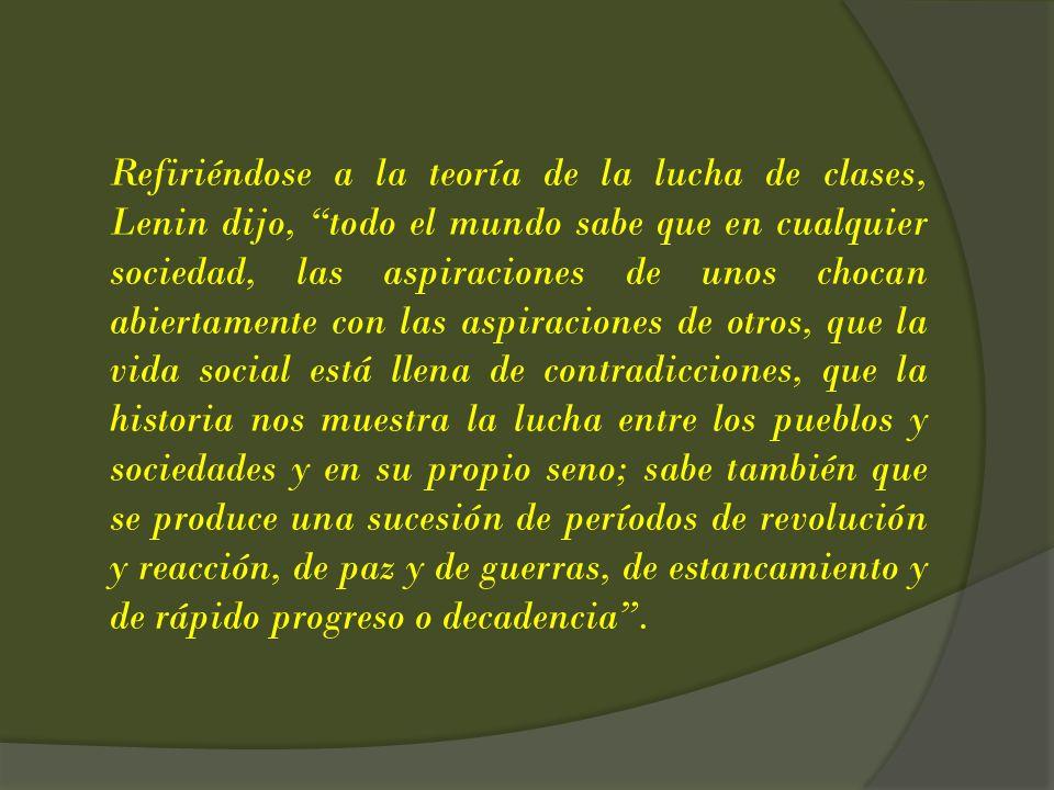 Refiriéndose a la teoría de la lucha de clases, Lenin dijo, todo el mundo sabe que en cualquier sociedad, las aspiraciones de unos chocan abiertamente