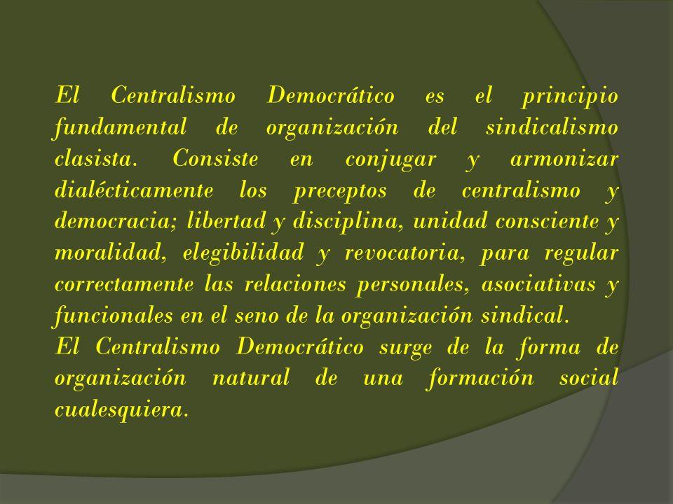 El Centralismo Democrático es el principio fundamental de organización del sindicalismo clasista. Consiste en conjugar y armonizar dialécticamente los