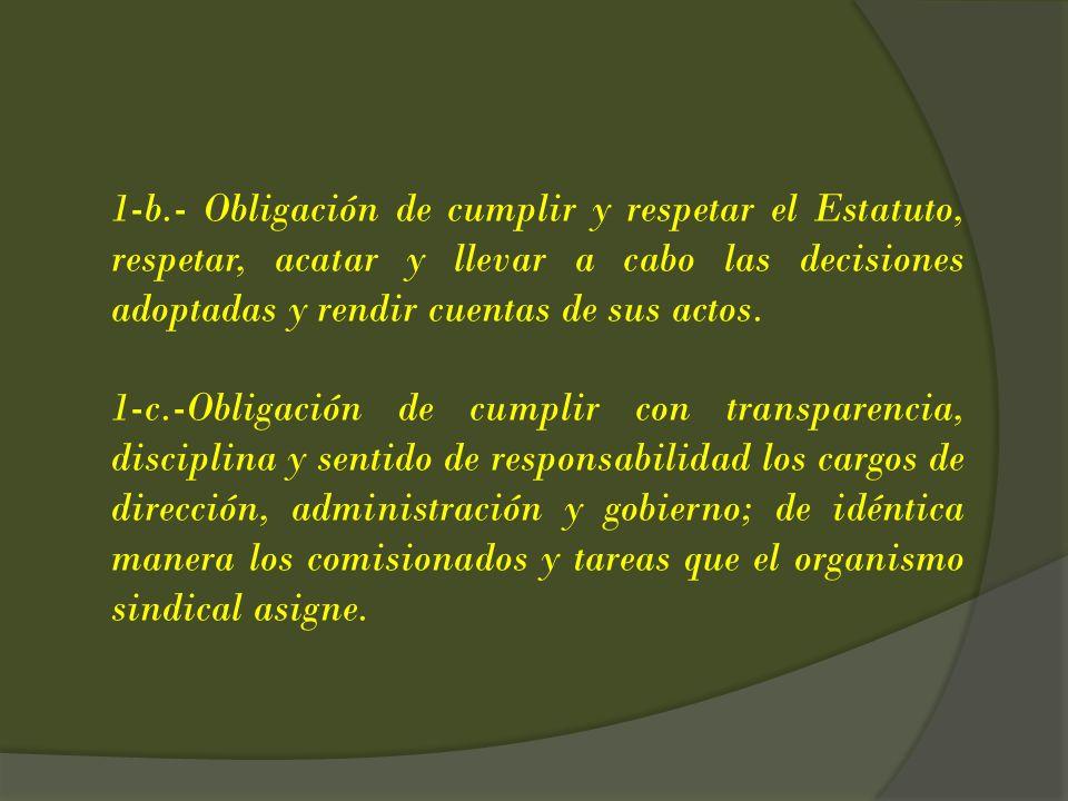 1-b.- Obligación de cumplir y respetar el Estatuto, respetar, acatar y llevar a cabo las decisiones adoptadas y rendir cuentas de sus actos. 1-c.-Obli