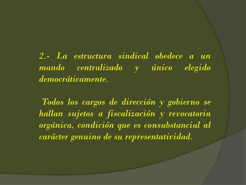2.- La estructura sindical obedece a un mando centralizado y único elegido democráticamente. Todos los cargos de dirección y gobierno se hallan sujeto