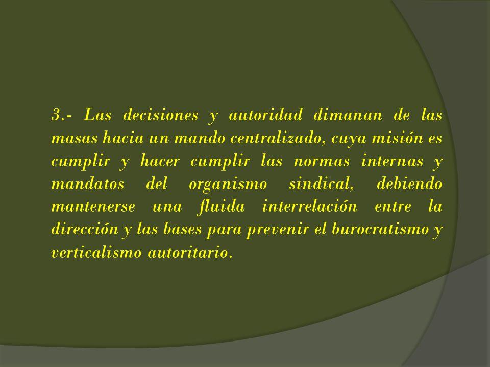 3.- Las decisiones y autoridad dimanan de las masas hacia un mando centralizado, cuya misión es cumplir y hacer cumplir las normas internas y mandatos