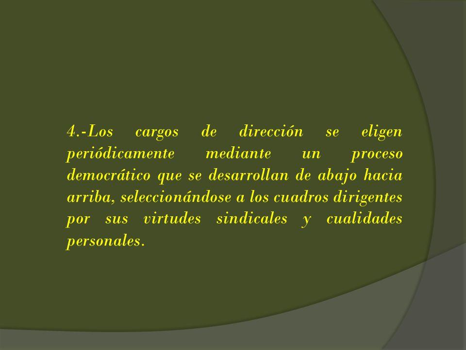 4.-Los cargos de dirección se eligen periódicamente mediante un proceso democrático que se desarrollan de abajo hacia arriba, seleccionándose a los cu