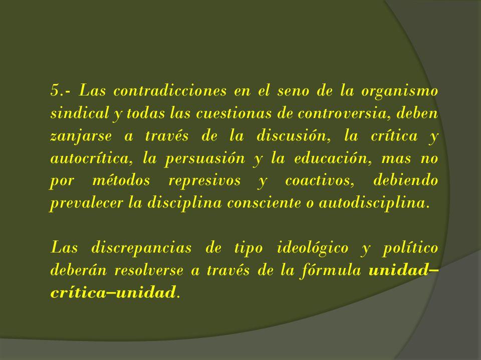 5.- Las contradicciones en el seno de la organismo sindical y todas las cuestionas de controversia, deben zanjarse a través de la discusión, la crític