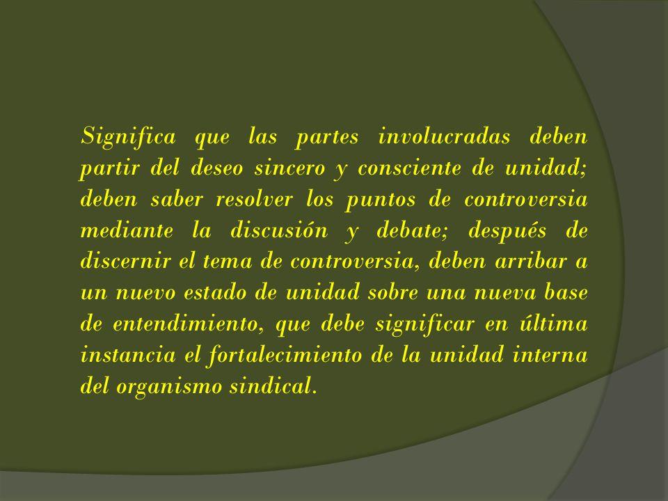 Significa que las partes involucradas deben partir del deseo sincero y consciente de unidad; deben saber resolver los puntos de controversia mediante