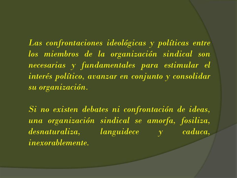 Las confrontaciones ideológicas y políticas entre los miembros de la organización sindical son necesarias y fundamentales para estimular el interés po