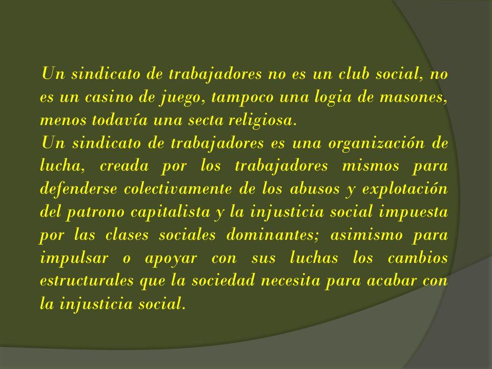 Un sindicato de trabajadores no es un club social, no es un casino de juego, tampoco una logia de masones, menos todavía una secta religiosa. Un sindi