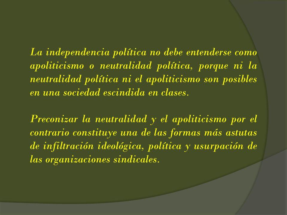 La independencia política no debe entenderse como apoliticismo o neutralidad política, porque ni la neutralidad política ni el apoliticismo son posibl