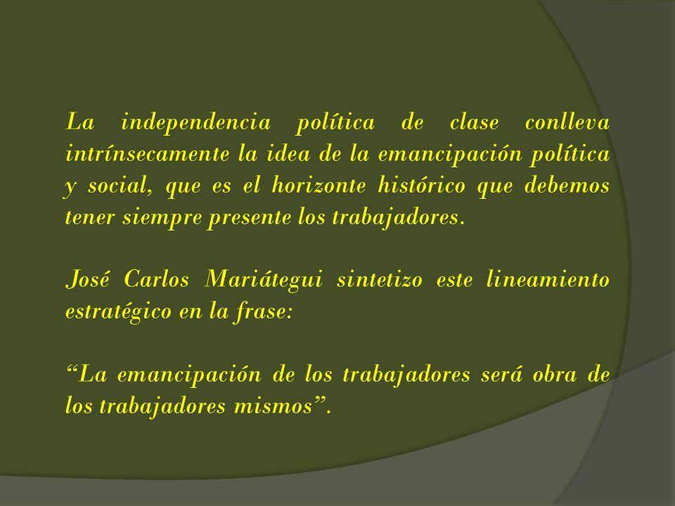 La independencia política de clase conlleva intrínsecamente la idea de la emancipación política y social, que es el horizonte histórico que debemos te