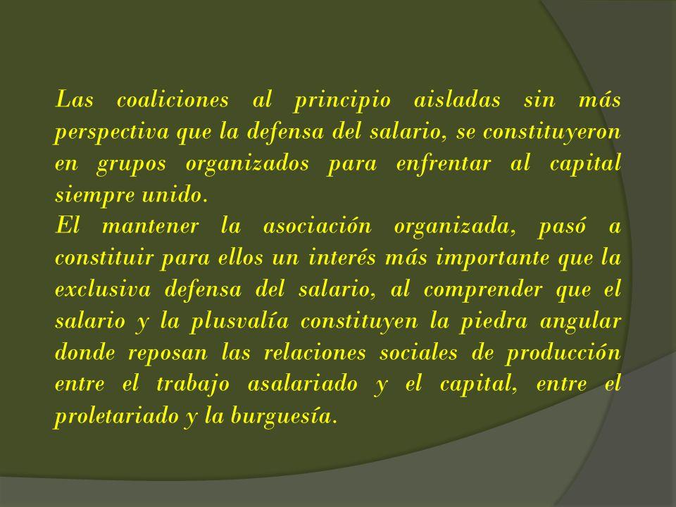 Las coaliciones al principio aisladas sin más perspectiva que la defensa del salario, se constituyeron en grupos organizados para enfrentar al capital